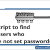 a-script-to-find-all-users-who-have-not-set-passwords