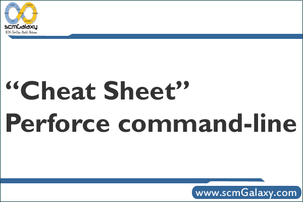 """Cheat Sheet"""" of Perforce command-line 