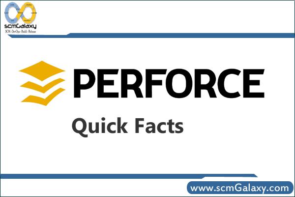 Perforce Quick Facts - Perforce Quick Start Guide - DevOps Tutorials