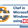 chef-in-microsoft-windows-using-dsc