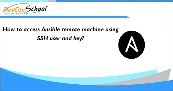 How to access Ansible remote machine using SSH user and key