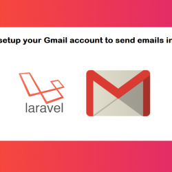 How to setup your Gmail account to send emails in Laravel